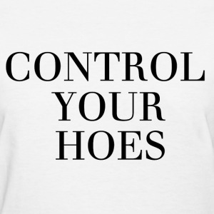 Control your hoes Women's T-Shirts - Women's T-Shirt