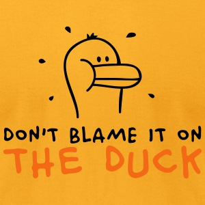Don't blame it on the Duck T-Shirts - Men's T-Shirt by American Apparel