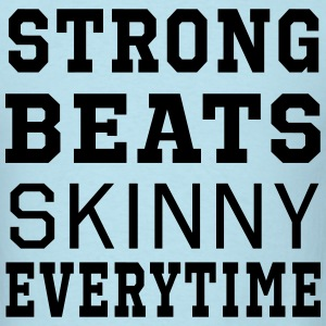 Strong Beats Skinny Everytime T-Shirts - Men's T-Shirt