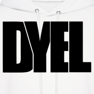 Design ~ DYEL hoodie + DYE logo on the back (black writing)
