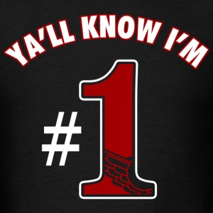 Ya'll Know I'm Number 1 T-Shirts - Men's T-Shirt