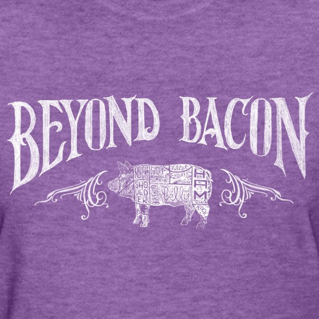 Beyond Bacon Women's Shirt
