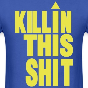 KILLIN THIS SHIT T-Shirts - Men's T-Shirt