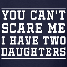 Can't Scare Me, I have two daughters T-Shirts