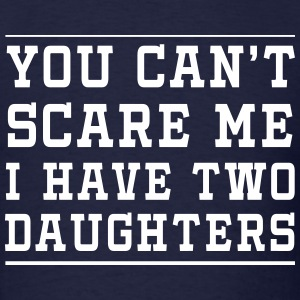 Can't Scare Me, I have two daughters T-Shirts - Men's T-Shirt