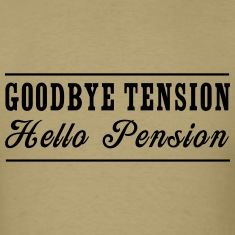 Goodbye Tension Hello Pension T-Shirts