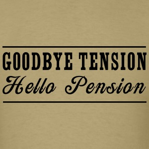 Goodbye Tension Hello Pension T-Shirts - Men's T-Shirt