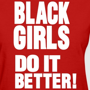 BLACK GIRLS DO IT BETTER - Women's T-Shirt