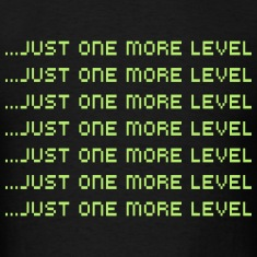 Just One More Level T-Shirts