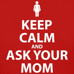 Keep Calm and Ask Your Mom - Women's T-Shirt