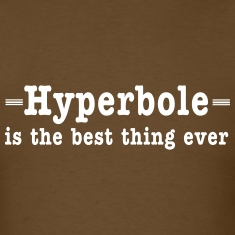 Hyperbole. The best thing ever T-Shirts