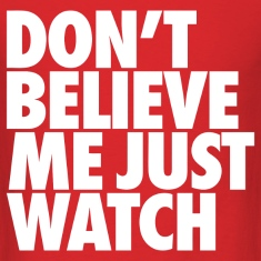 Don't Believe Me Just Watch Design T-Shirts