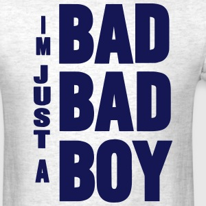 I'M JUST A BAD BAD BOY T-Shirts - Men's T-Shirt