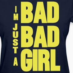 I'M JUST A BAD BAD GIRL Women's T-Shirts