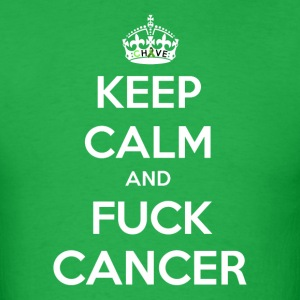 Keep Calm and Fuck Cancer - Men's T-Shirt