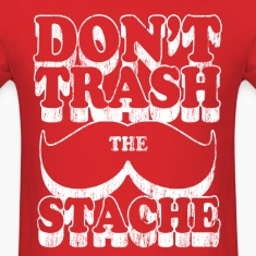 dont trash the stache