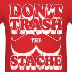 dont trash the stache - Men's T-Shirt