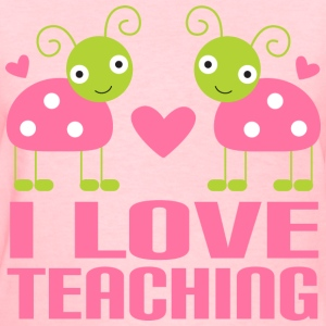 Teacher T-shirt (I Love Teaching) - Women's T-Shirt