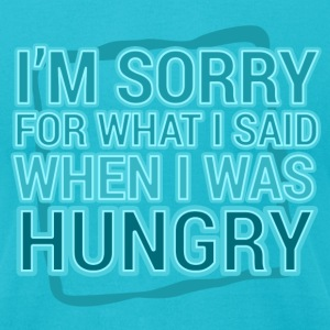Sorry For What I Said When I Was Hungry - Men's T-Shirt by American Apparel