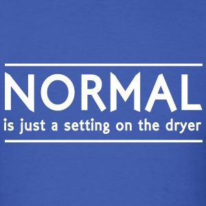 Normal is just a setting on the dryer T-Shirts - Men's T-Shirt