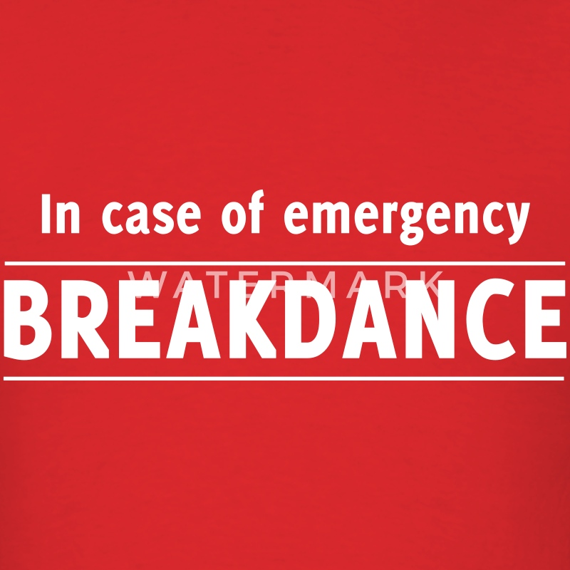 In case of emergency. Breakdance T-Shirts - Men's T-Shirt