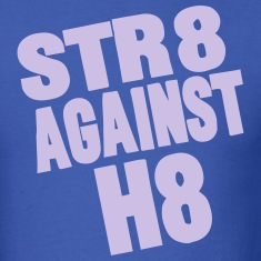 STR8 AGAINST H8 T-Shirts