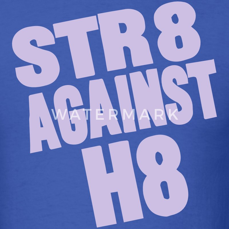 STR8 AGAINST H8 T-Shirts - Men's T-Shirt