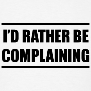 I'd rather be complaining T-Shirts - Men's T-Shirt