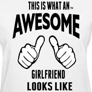 THIS IS WHAT AN AWESOME GIRLFRIEND LOOKS LIKE - Women's T-Shirt