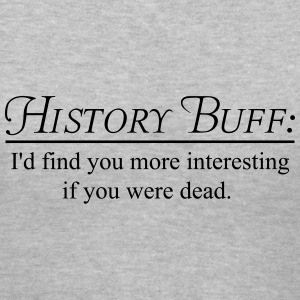 History Buff. More Interesting if you were dead Women's T-Shirts - Women's V-Neck T-Shirt