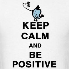 Keep Calm and Be Positive quotes Men's Standard We