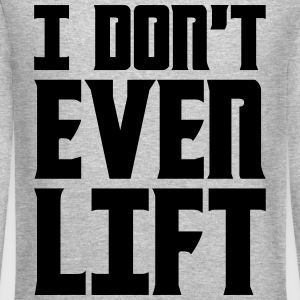 I Dont Even Lift Long Sleeve Shirts - Crewneck Sweatshirt