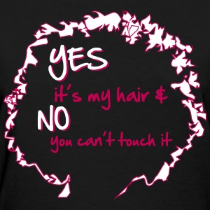 Yes it's My Hair And No You Can't Touch it Women's T-Shirts - Women's T-Shirt