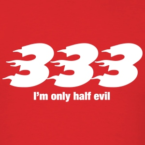 333 Only Half Evil T-Shirts - Men's T-Shirt