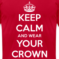Design ~ Keep Calm And Wear Your Crown Tee