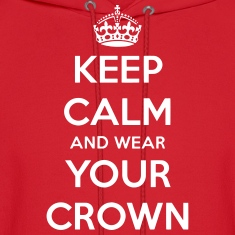 Keep Calm And Wear Your Crown Hoodie