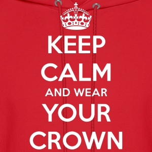 Keep Calm And Wear Your Crown Hoodie - Men's Hoodie