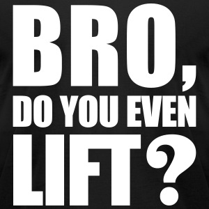 Bro Do You Even Lift? T-Shirts - Men's T-Shirt by American Apparel