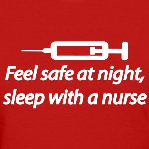 Feel safe at night, sleep with a nurse Women's T-Shirts - Women's T-Shirt