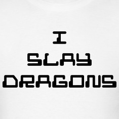 I Slay Dragons T-Shirts