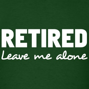 Retired. Leave Me Alone T-Shirts - Men's T-Shirt