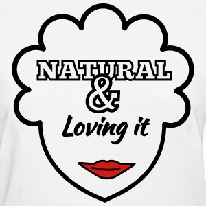 Natural & Loving It Women's T-Shirts - Women's T-Shirt