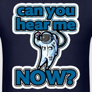 Can You Hear Me Now? T-Shirts - Men's T-Shirt