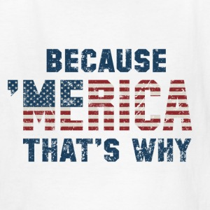 Because 'Merica - Kids' T-Shirt