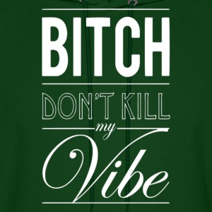 Don't kill my vibe. Hoodies - Men's Hoodie