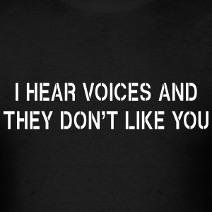 I hear voices and they don't like you T-Shirts - Men's T-Shirt