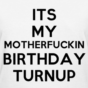 It's my motherfuckin birthday turnup Women's T-Shirts - Women's T-Shirt