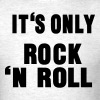 IT'S ONLY ROCK N ROLL T-Shirts - Men's T-Shirt