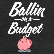 Design ~ Ballin Ona Budget Tri_blend T-shirt