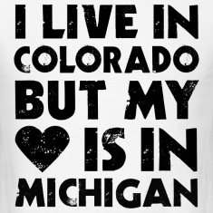 I LIVE IN COLORADO BUT MY HEART IS IN MICHIGAN T-Shirts